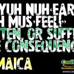 If yuh nuh 'ear yuh mus' feel! – Jamaican Saying #3
